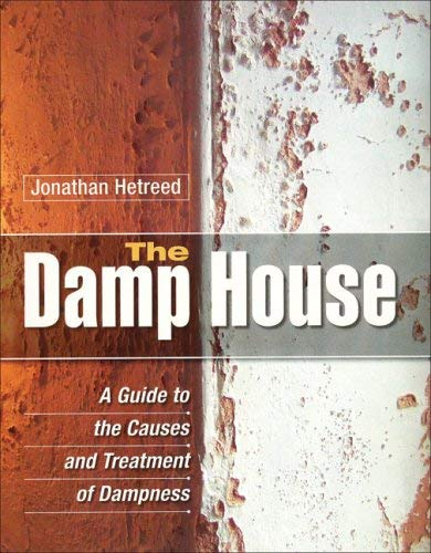 The Damp House: A Guide to the Causes and Treatment of Dampness 9781861269669