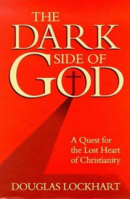 The Dark Side of God: A Quest for the Lost Heart of Christianity 9781862044586