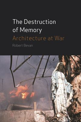 The Destruction of Memory: Architecture at War 9781861893192