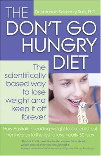 The Don't Go Hungry Diet: The Scientifically Based Way to Lose Weight and Keep It Off Forever 9781863255233