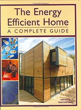 The Energy Efficient Home: A Complete Guide 9781861267795