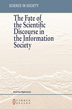 The Fate of the Scientific Discourse in the Information Society 9781863357418
