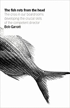 The Fish Rots from the Head: The Crisis in Our Boardrooms: Developing the Crucial Skills of the Competent Director 9781861976161