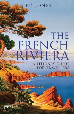 The French Riviera: A Literary Guide for Travellers 9781860649677