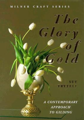 The Glory of Gold: A Contemporary Approach to Gilding 9781863511469
