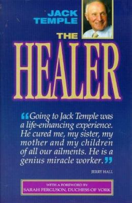The Healer: The Extraordinary Life and Healing Methods of Jack Temple 9781862043121