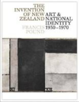 The Invention of New Zealand: Art & National Identity, 1930-1970 9781869404147