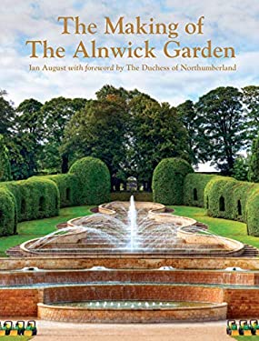 The Making of the Alnwick Garden: A Journey with the Duchess 9781862057159