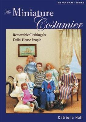 The Miniature Costumier: Removable Clothing for Dolls' House People 9781863513296