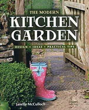 The Modern Kitchen Garden: Design, Ideas, Practical Tips 9781864704211