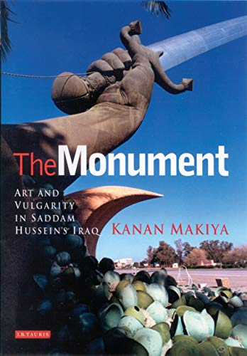 The Monument: Art and Vulgarity in Saddam Hussein's Iraq 9781860649660