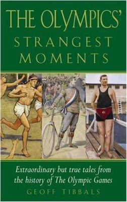 The Olympics' Strangest Moments: Extraordinary But True Tales from the History of the Olympic Games 9781861057112