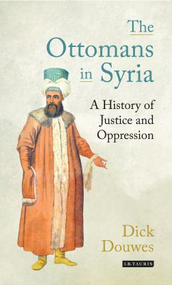 The Ottomans in Syria: A History of Justice and Oppression