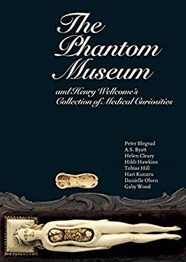 The Phantom Museum: And Henry Wellcome's Collection of Medical Curiosities 9781861976185