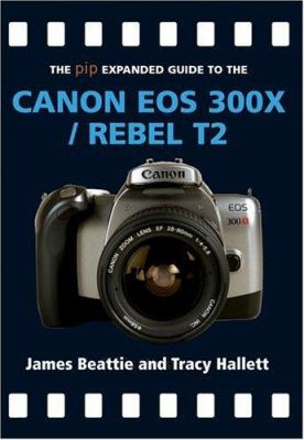 The Pip Expanded Guide to the Canon EOS 300x/Rebel T2 9781861084217