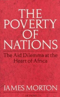 The Poverty of Nations: The Aid Dilemma at the Heart of Africa