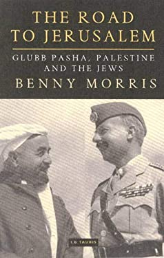 The Road to Jerusalem: Glubb Pasha, Palestine and the Jews 9781860648120