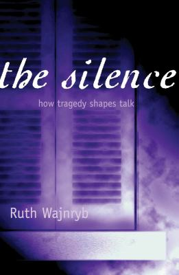 The Silence: How Tragedy Shapes Talk 9781865085128