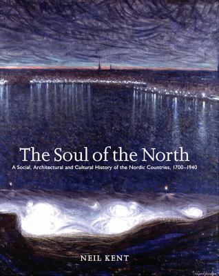 The Soul of the North: A Social, Architectural and Cultural History of the Nordic Countries, 1700-1940 9781861890672