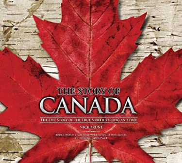 The Story of Canada: The Epic Story of the True North Strong and Free 9781862007079