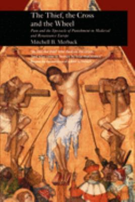 The Thief, the Cross and the Wheel: Pain and the Spectacle of Punishment in Medieval and Renaissance Europe 9781861890986