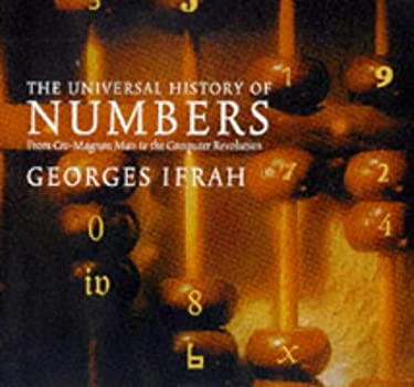 The Universal History of Numbers: From Prehistory to the Invention of the Computer 9781860463242