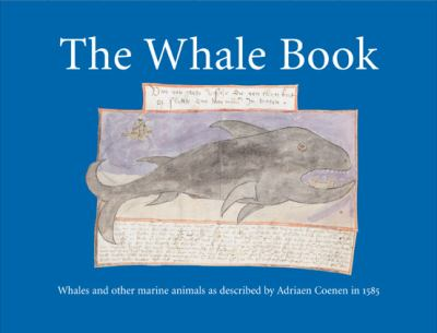 The Whale Book: Whales and Other Marine Animals as Described by Adriaen Coenen in 1585 9781861891747