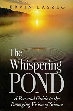 The Whispering Pond: A Personal Guide to the Emerging Vision of Science 9781862043626