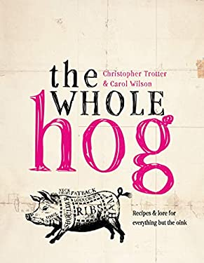 The Whole Hog: Recipes & Lore for Everything But the Oink 9781862058613