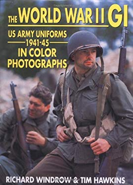 The World War II GI: U.S. Army Uniforms 1941-45 in Color Photographs 9781861263025