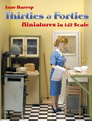 Thirties & Forties: Miniatures in 1:12 Scale 9781861085016