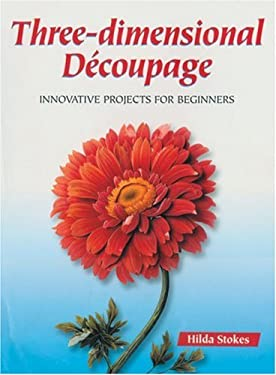 Three-Dimensional Decoupage: Innovative Projects for Beginners 9781861083708
