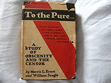 To the pure...A study of obscenity and the censor