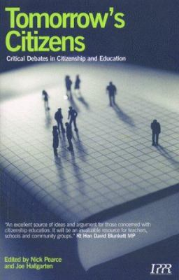 Tomorrow's Citizens: Critical Debates in Citizenship and Education 9781860300967