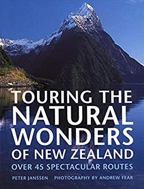 Touring the Natural Wonders of New Zealand: Over 45 Spectacular Routes 9781869662349