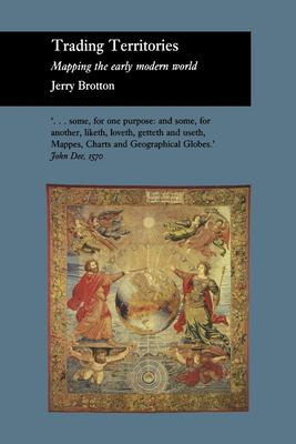 Trading Territories: Mapping the Early Modern World 9781861890115
