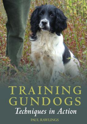 Training Gundogs: Techniques in Action 9781861269843