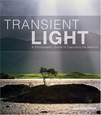 Transient Light: A Photographic Guide to Capturing the Medium 9781861085245