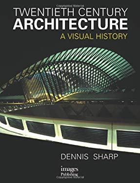 Twentieth Centuty Architecture: A Visual History