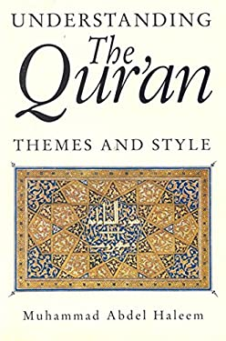 Understanding the Qur'an: Themes and Styles 9781860640094