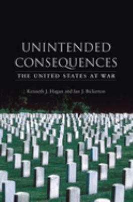 Unintended Consequences : The United States at War