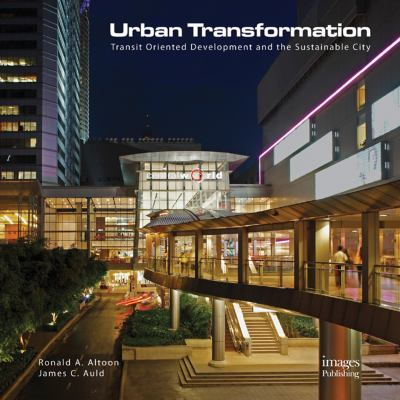 Urban Transformations: Transit Oriented Development and the Sustainable City 9781864704570