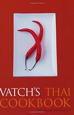 Vatch's Thai Cookbook: 150 Recipes with Guide to Essential Ingredients 9781862056633