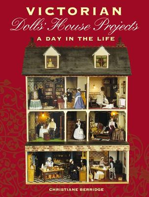 Victorian Dolls' House Projects: A Day in the Life 9781861084637