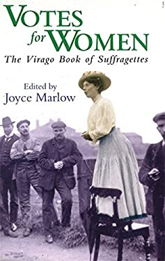 Votes for Women: The Virago Book of Suffragettes 9781860498961