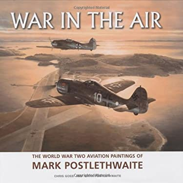 War in the Air: The World War Two Aviation Paintings of Mark Poslethwaite Gava 9781861267207