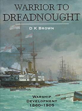 Warrior to Dreadnought: Warship Development, 1860-1905 9781861760227