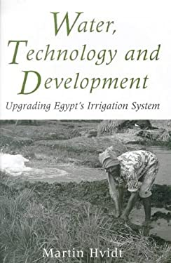 Water, Technology and Development: Upgrading Egypt's Irrigation System 9781860642166