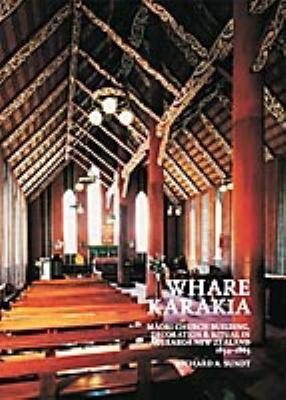 Whare Karakia: Maori Church Building, Decoration & Ritual in Aotearoa New Zealand, 1834-1863 9781869404567