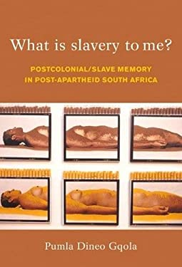 What Is Slavery to Me?: Post-Colonial Memory and the Post-Apartheid Imaginatino 9781868145072